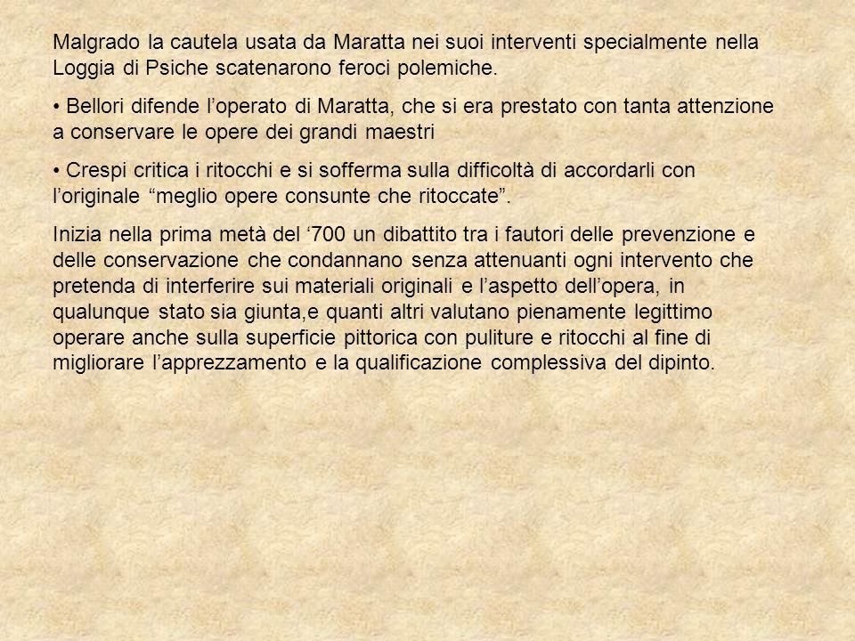 Malgrado la cautela usata da Maratta nei suoi interventi specialmente nella Loggia di Psiche scatenarono feroci polemiche.