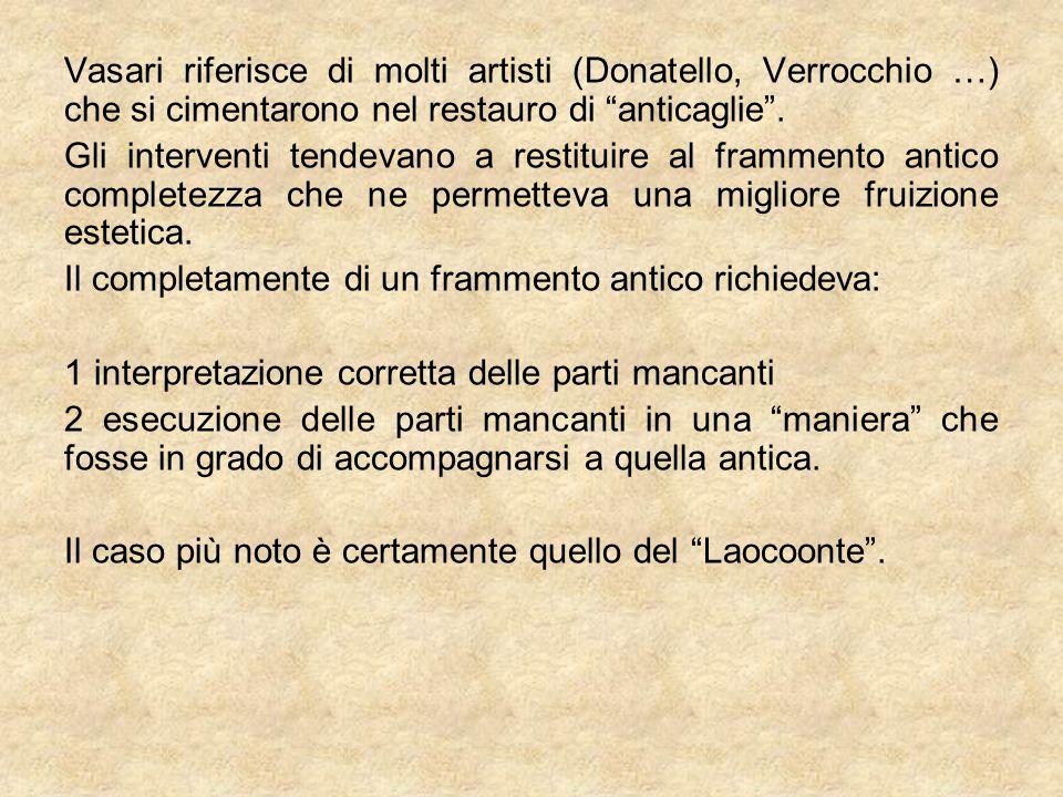 Vasari riferisce di molti artisti (Donatello, Verrocchio …) che si cimentarono nel restauro di anticaglie .