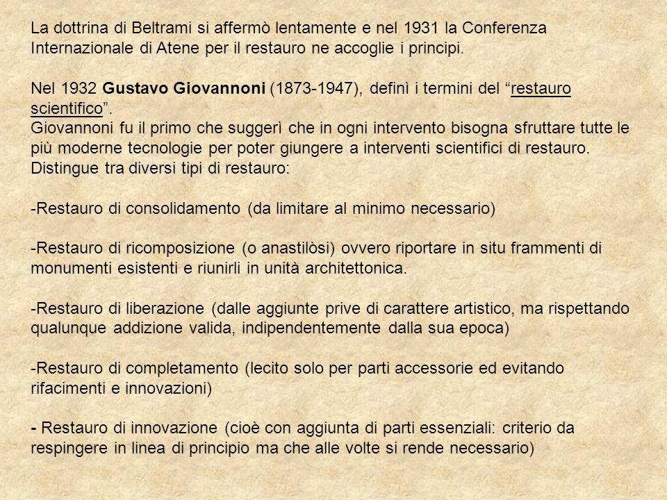 La dottrina di Beltrami si affermò lentamente e nel 1931 la Conferenza Internazionale di Atene per il restauro ne accoglie i principi.