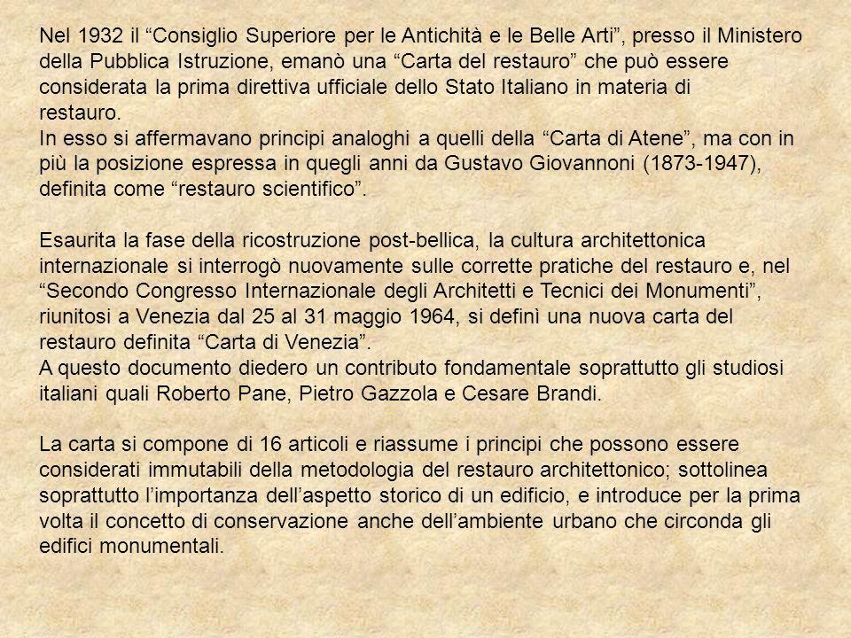 Nel 1932 il Consiglio Superiore per le Antichità e le Belle Arti , presso il Ministero della Pubblica Istruzione, emanò una Carta del restauro che può essere considerata la prima direttiva ufficiale dello Stato Italiano in materia di