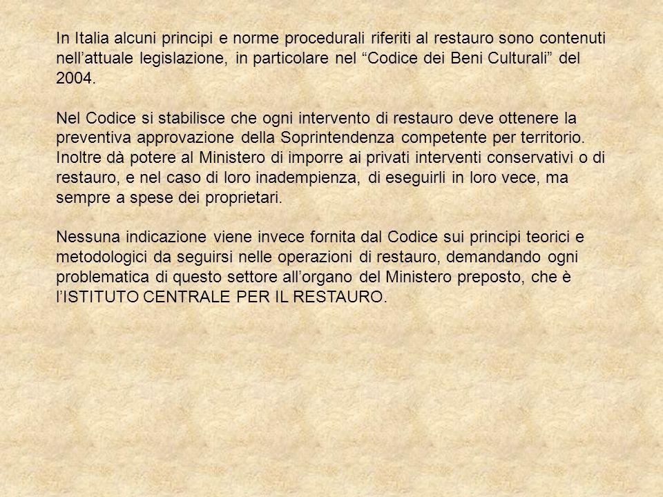 In Italia alcuni principi e norme procedurali riferiti al restauro sono contenuti nell'attuale legislazione, in particolare nel Codice dei Beni Culturali del 2004.