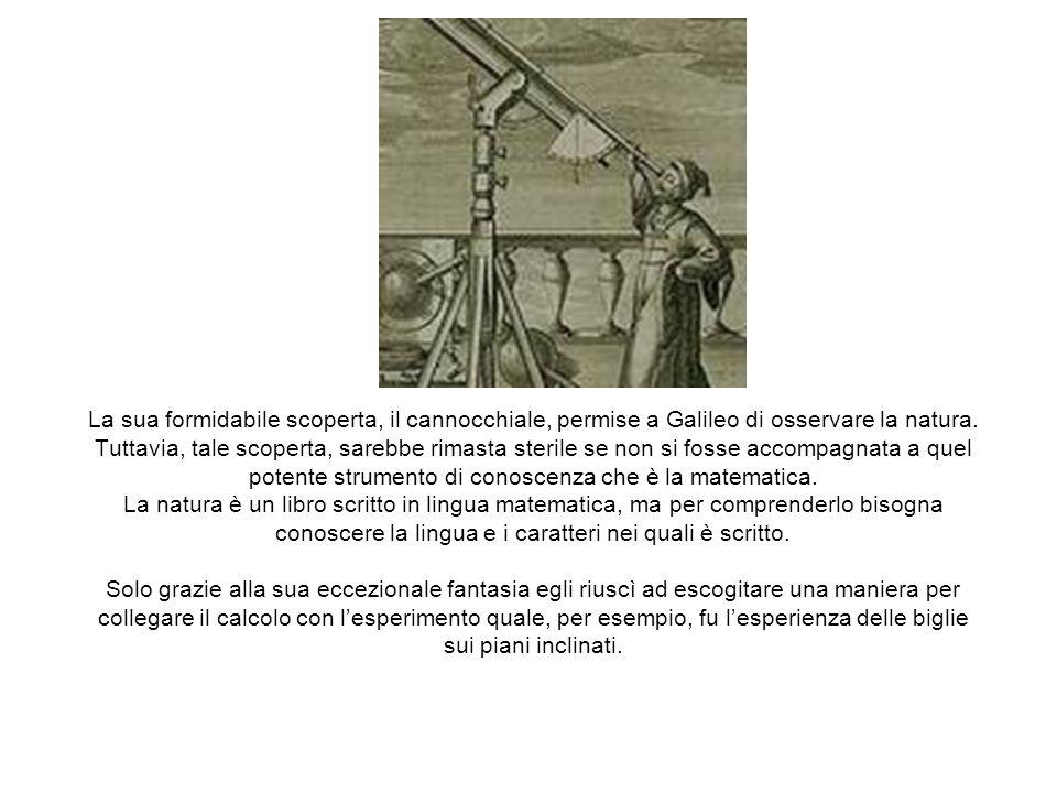 La sua formidabile scoperta, il cannocchiale, permise a Galileo di osservare la natura.