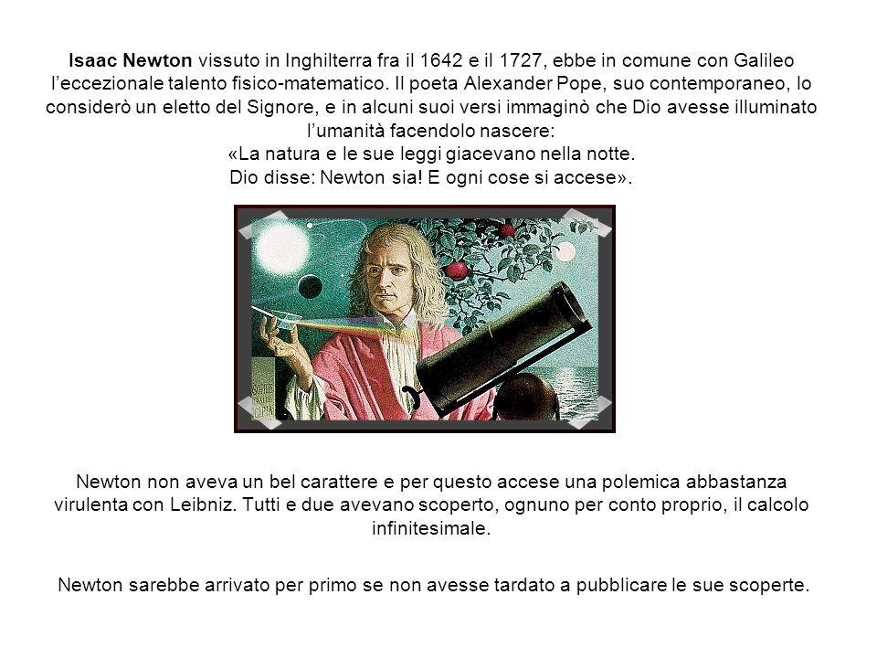 Isaac Newton vissuto in Inghilterra fra il 1642 e il 1727, ebbe in comune con Galileo l'eccezionale talento fisico-matematico.