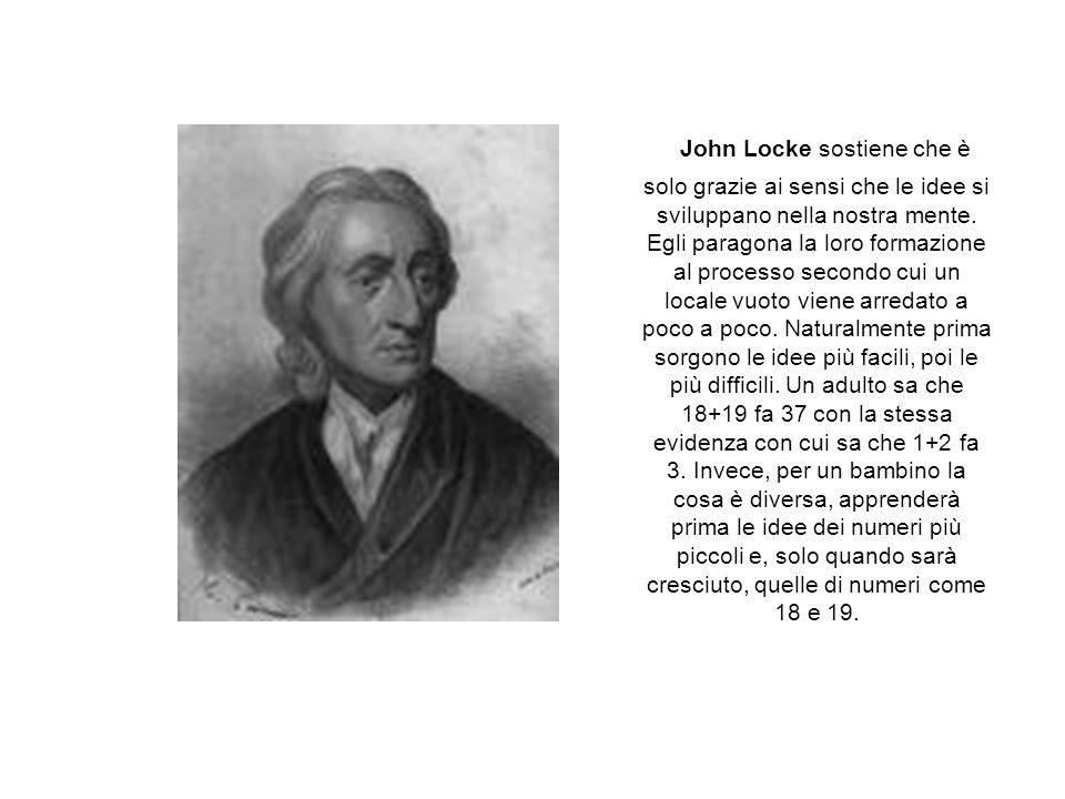 John Locke sostiene che è solo grazie ai sensi che le idee si sviluppano nella nostra mente.