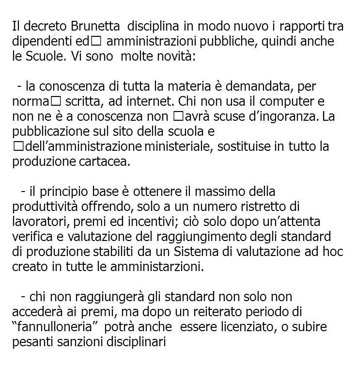 Il decreto Brunetta disciplina in modo nuovo i rapporti tra dipendenti ed amministrazioni pubbliche, quindi anche le Scuole. Vi sono molte novità: