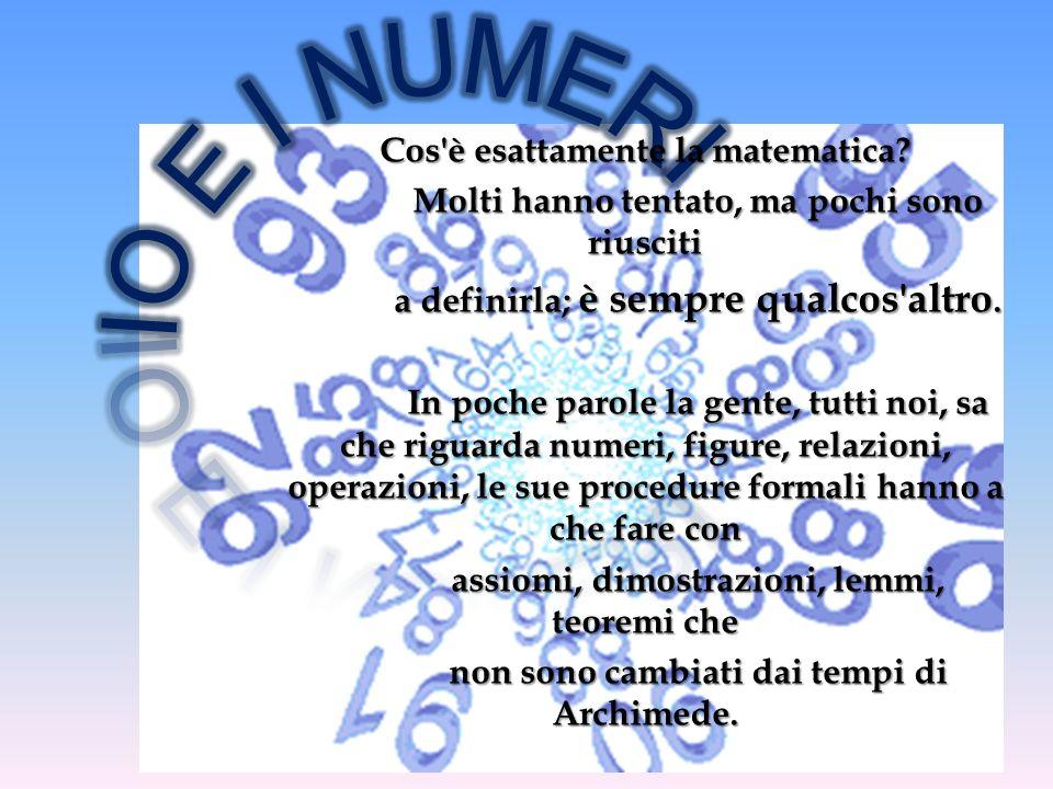 IO E I NUMERI Cos è esattamente la matematica