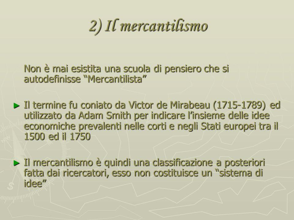 2) Il mercantilismo Non è mai esistita una scuola di pensiero che si autodefinisse Mercantilista
