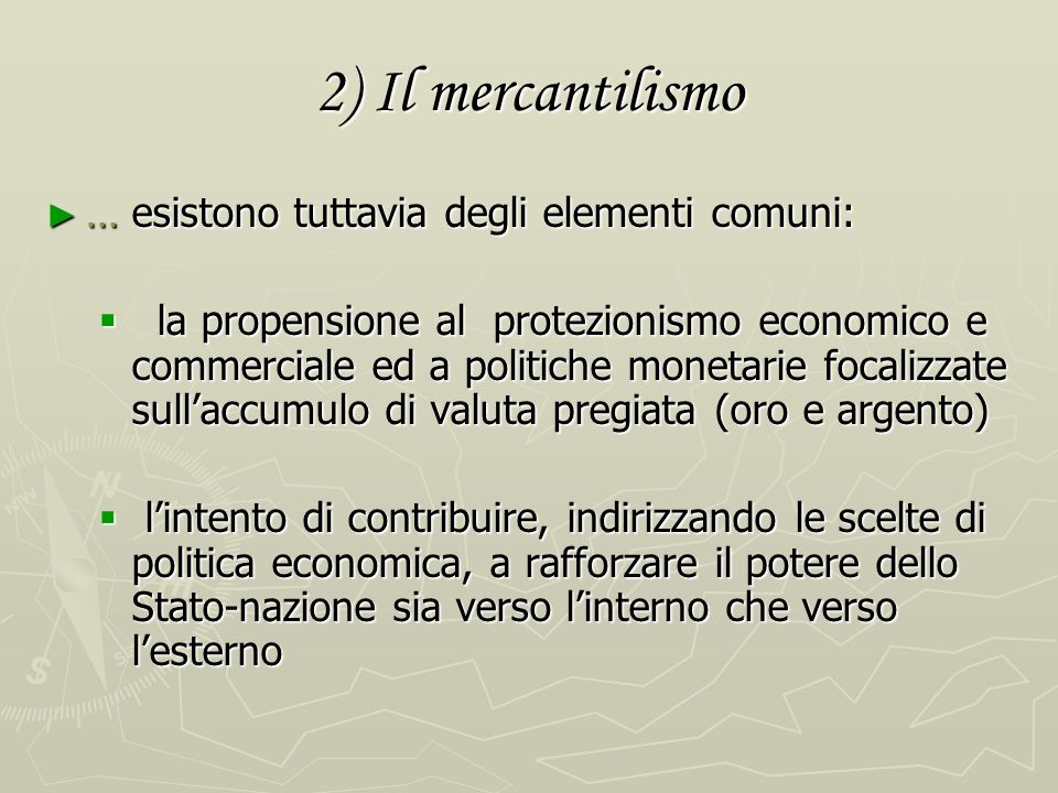 2) Il mercantilismo … esistono tuttavia degli elementi comuni: