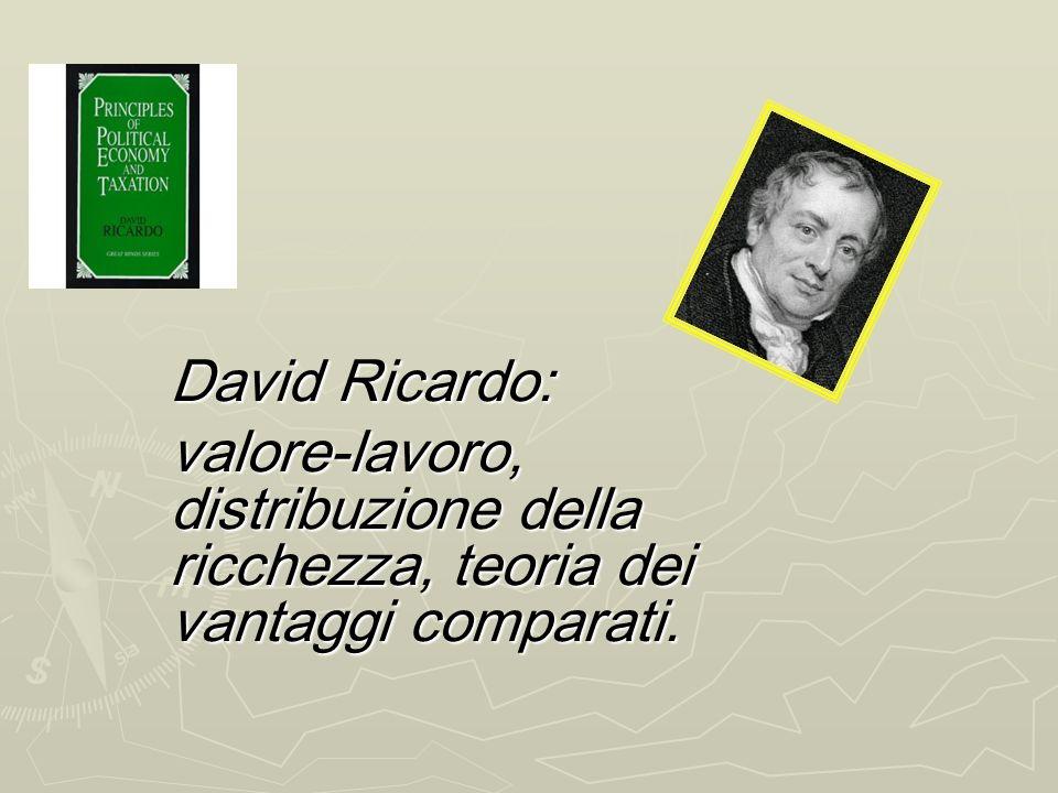 David Ricardo: valore-lavoro, distribuzione della ricchezza, teoria dei vantaggi comparati.