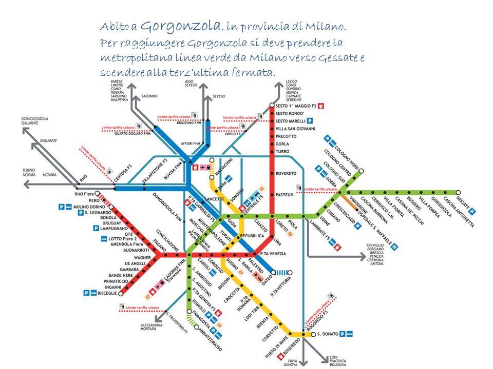 Abito a Gorgonzola, in provincia di Milano.