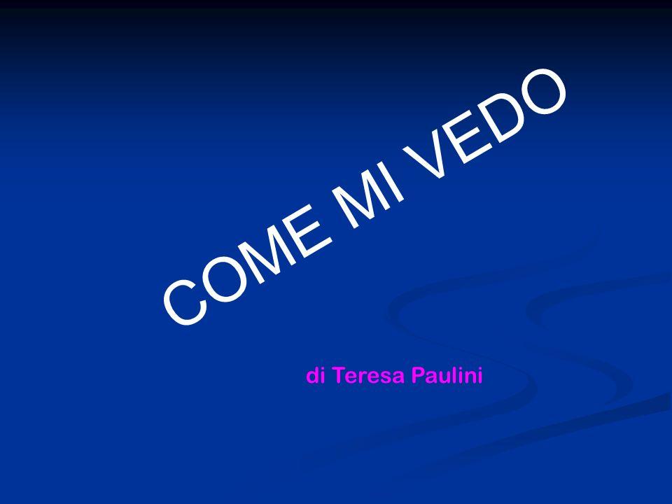 COME MI VEDO di Teresa Paulini