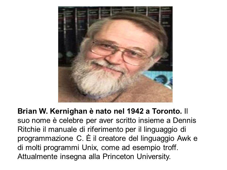 Brian W. Kernighan è nato nel 1942 a Toronto
