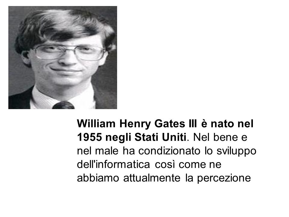 William Henry Gates III è nato nel 1955 negli Stati Uniti