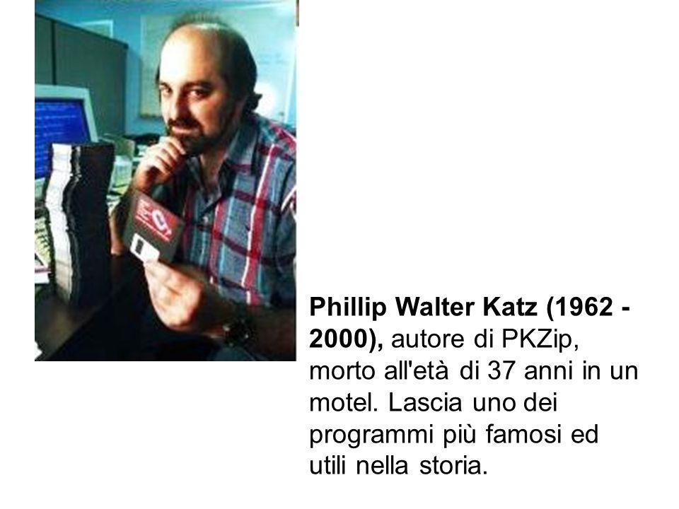 Phillip Walter Katz (1962 - 2000), autore di PKZip, morto all età di 37 anni in un motel.