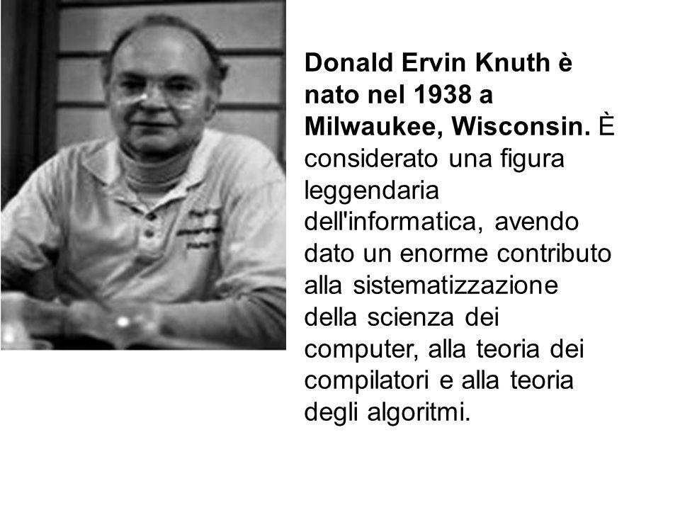 Donald Ervin Knuth è nato nel 1938 a Milwaukee, Wisconsin