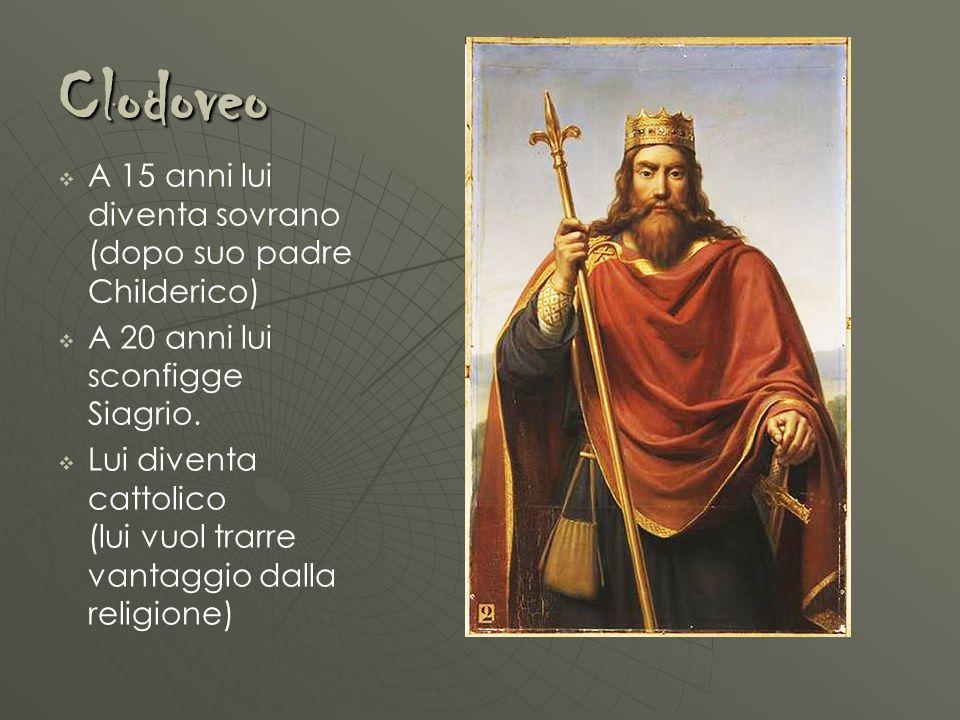 Clodoveo A 15 anni lui diventa sovrano (dopo suo padre Childerico)