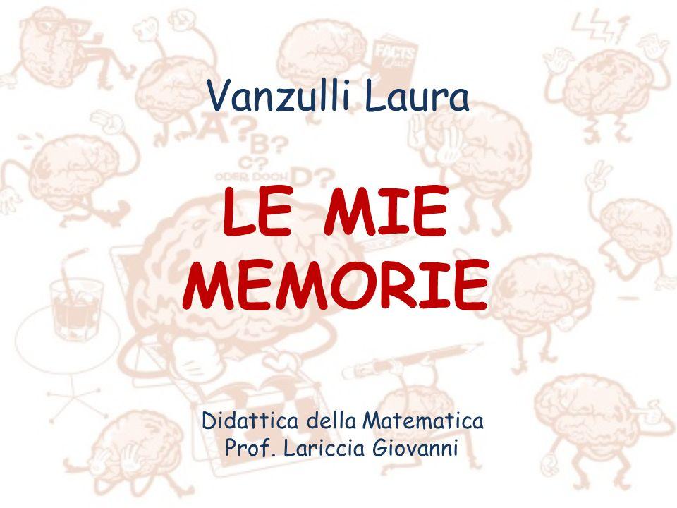 LE MIE MEMORIE Vanzulli Laura Didattica della Matematica