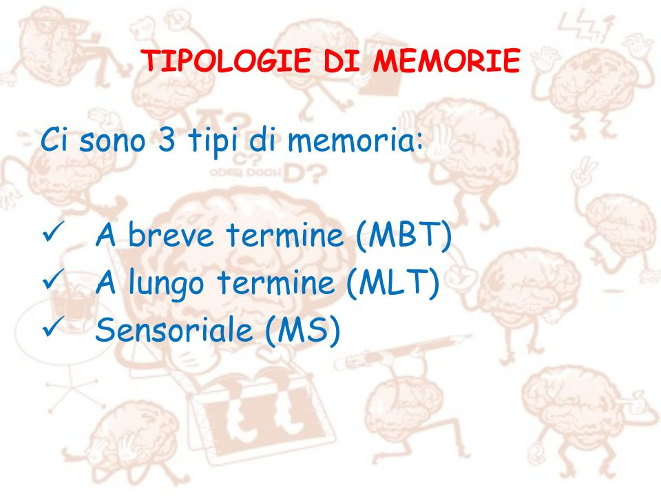 Ci sono 3 tipi di memoria: A breve termine (MBT) A lungo termine (MLT)