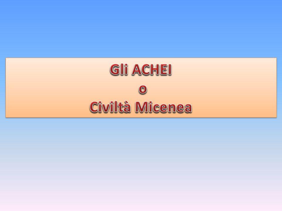 Gli ACHEI o Civiltà Micenea