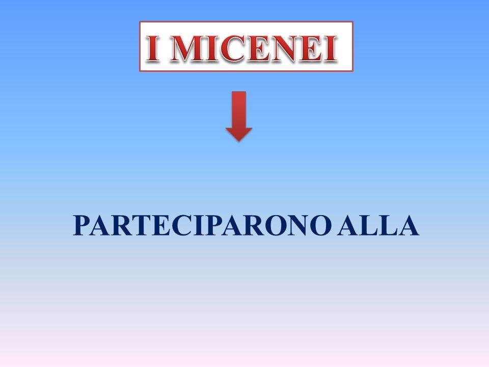 I MICENEI PARTECIPARONO ALLA