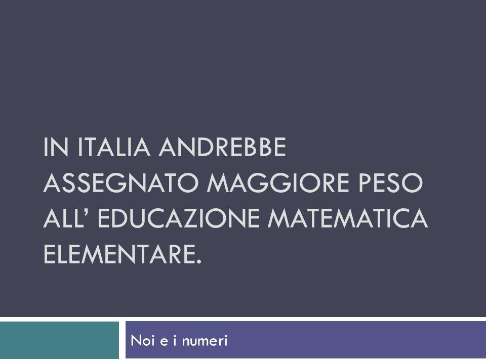 In Italia andrebbe assegnato maggiore peso all' educazione matematica elementare.