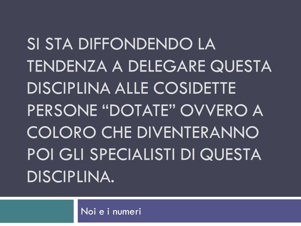 si sta diffondendo la tendenza a delegare questa disciplina alle cosidette persone dotate ovvero a coloro che diventeranno poi gli specialisti di questa disciplina.