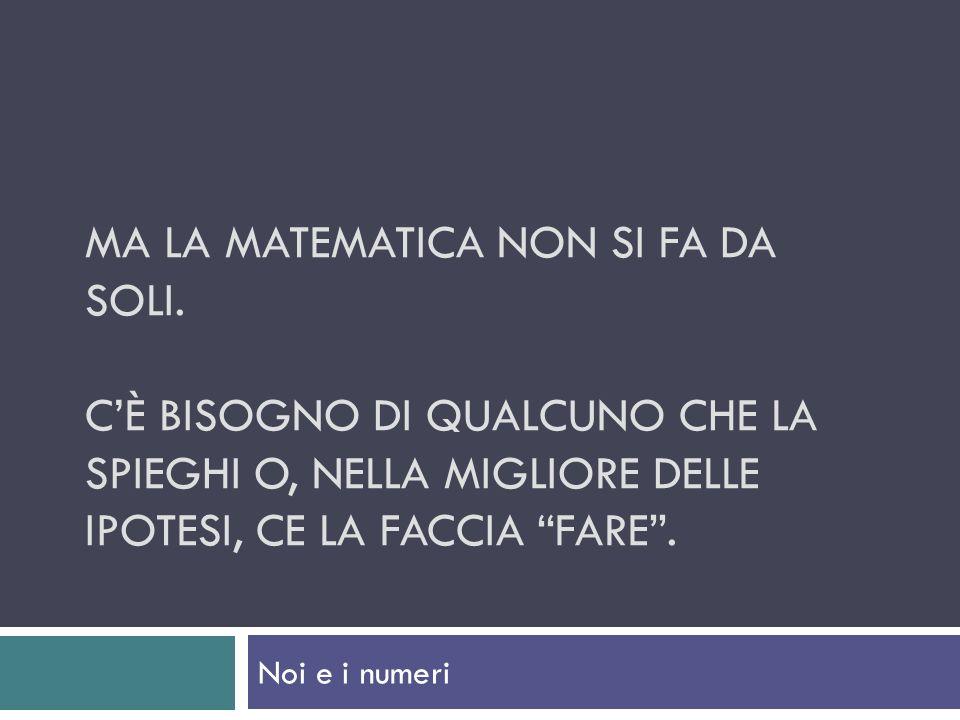 Ma la matematica non si fa da soli