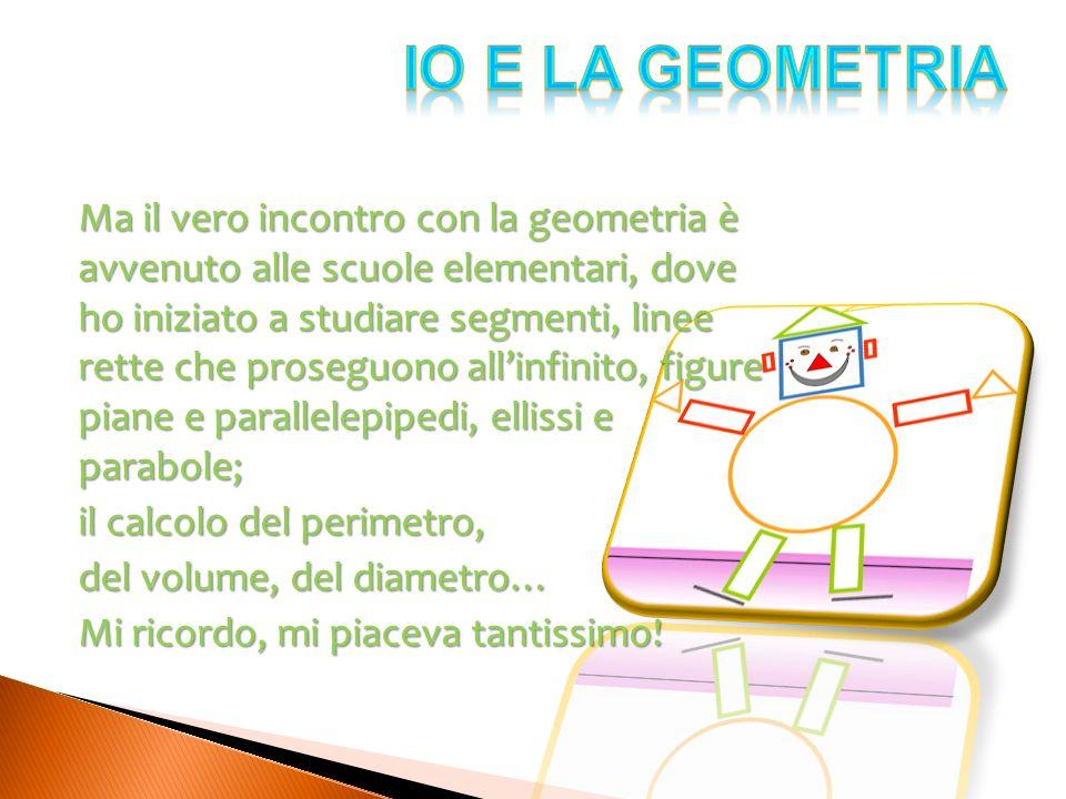IO e LA GEOMETRIA il calcolo del perimetro, del volume, del diametro…