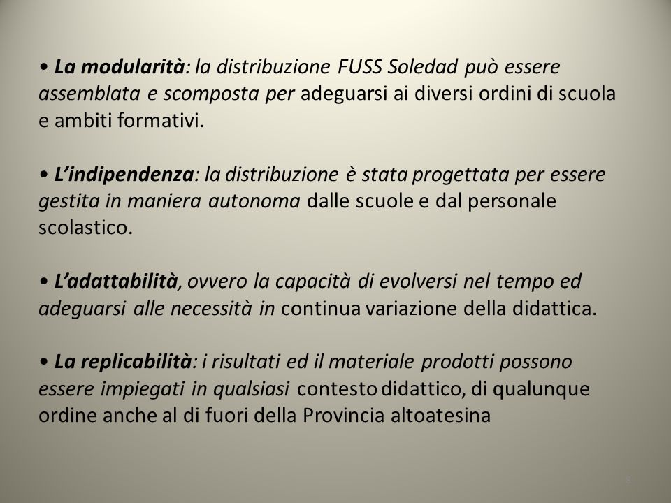 • La modularità: la distribuzione FUSS Soledad può essere assemblata e scomposta per adeguarsi ai diversi ordini di scuola e ambiti formativi.