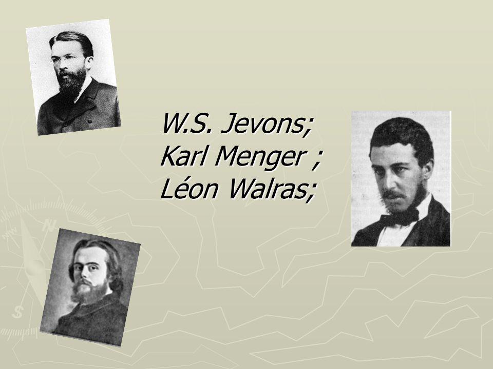 W.S. Jevons; Karl Menger ; Léon Walras;