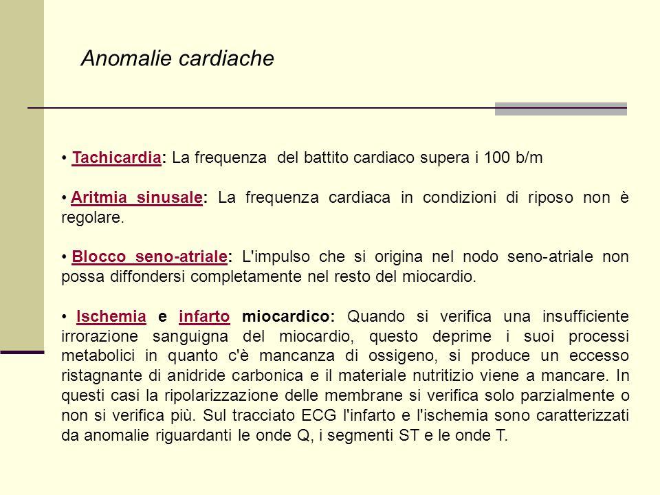 Anomalie cardiache Tachicardia: La frequenza del battito cardiaco supera i 100 b/m.