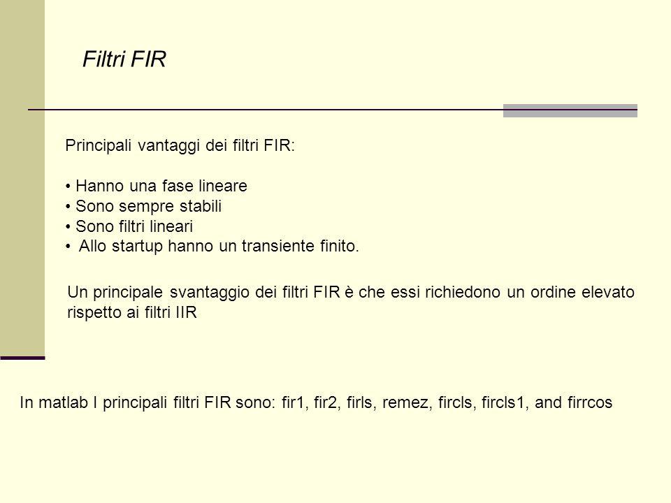 Filtri FIR Principali vantaggi dei filtri FIR: Hanno una fase lineare