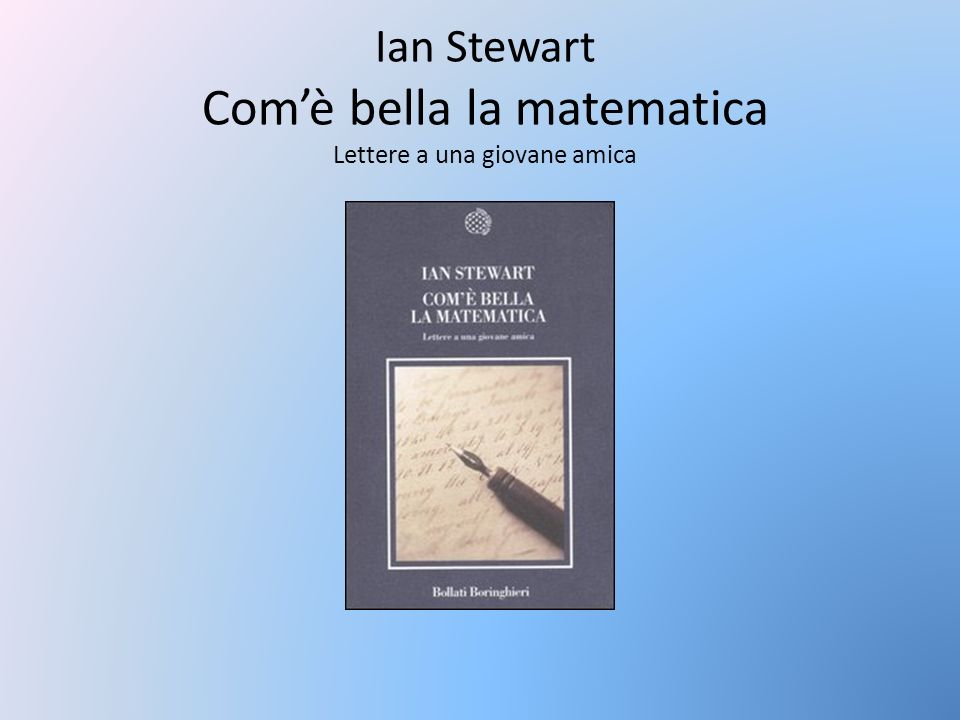 Ian Stewart Com'è bella la matematica Lettere a una giovane amica