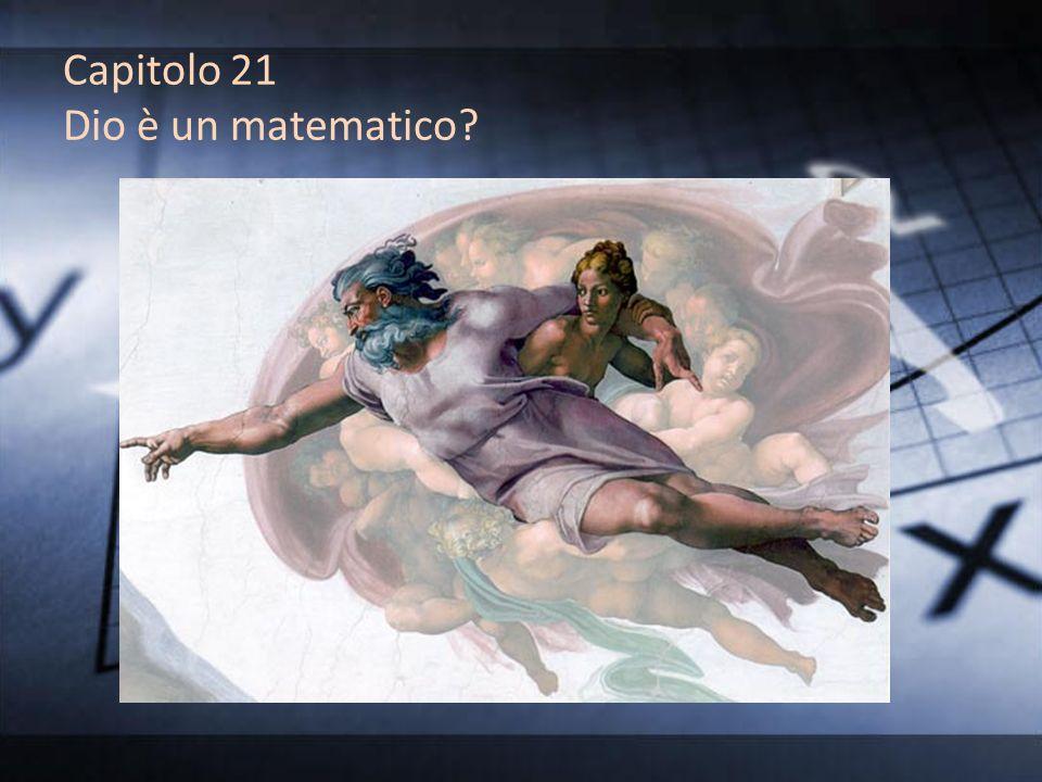 Capitolo 21 Dio è un matematico