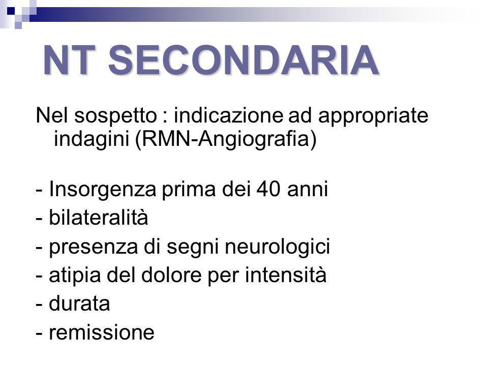 NT SECONDARIA Nel sospetto : indicazione ad appropriate indagini (RMN-Angiografia) - Insorgenza prima dei 40 anni.