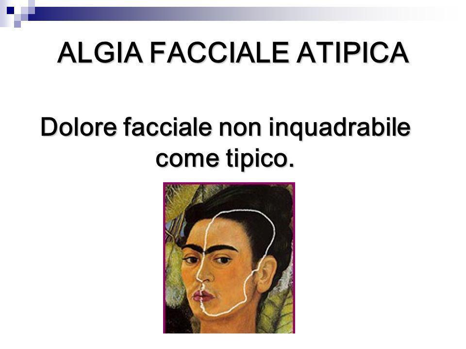 ALGIA FACCIALE ATIPICA Dolore facciale non inquadrabile come tipico.