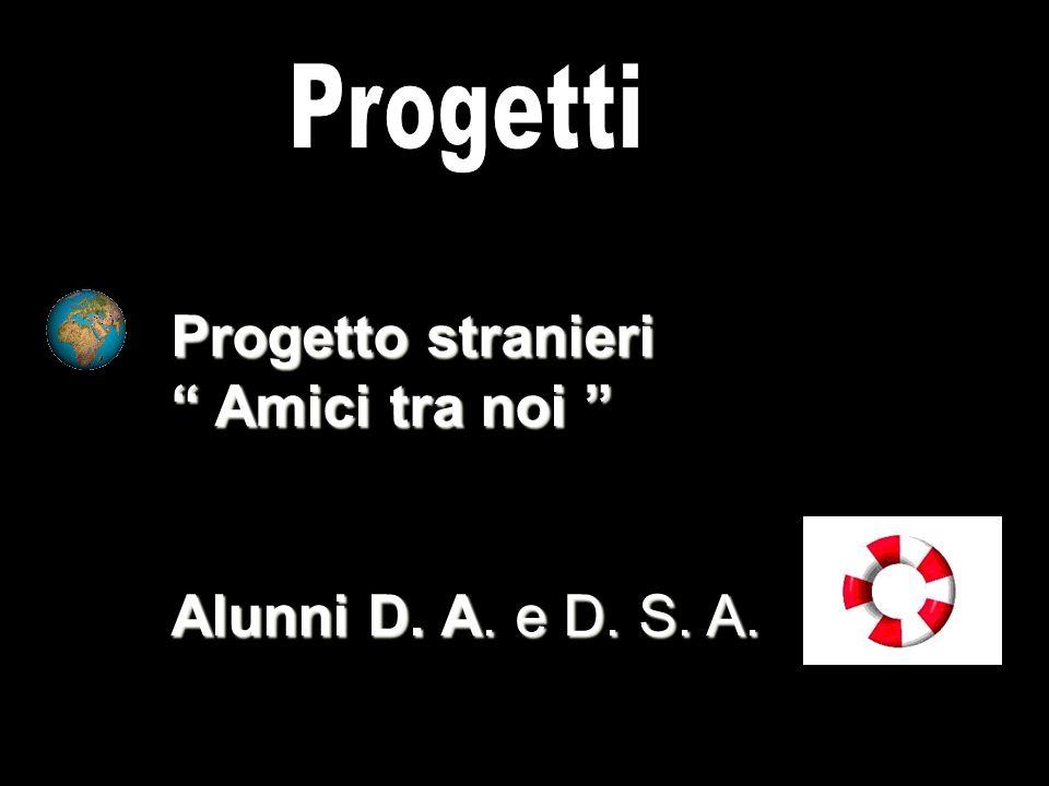 Progetti Progetto stranieri Amici tra noi Alunni D. A. e D. S. A.