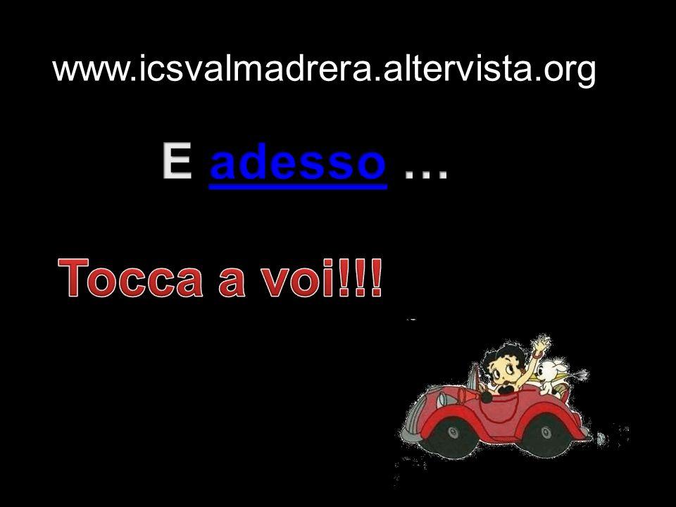 www.icsvalmadrera.altervista.org E adesso … Tocca a voi!!!