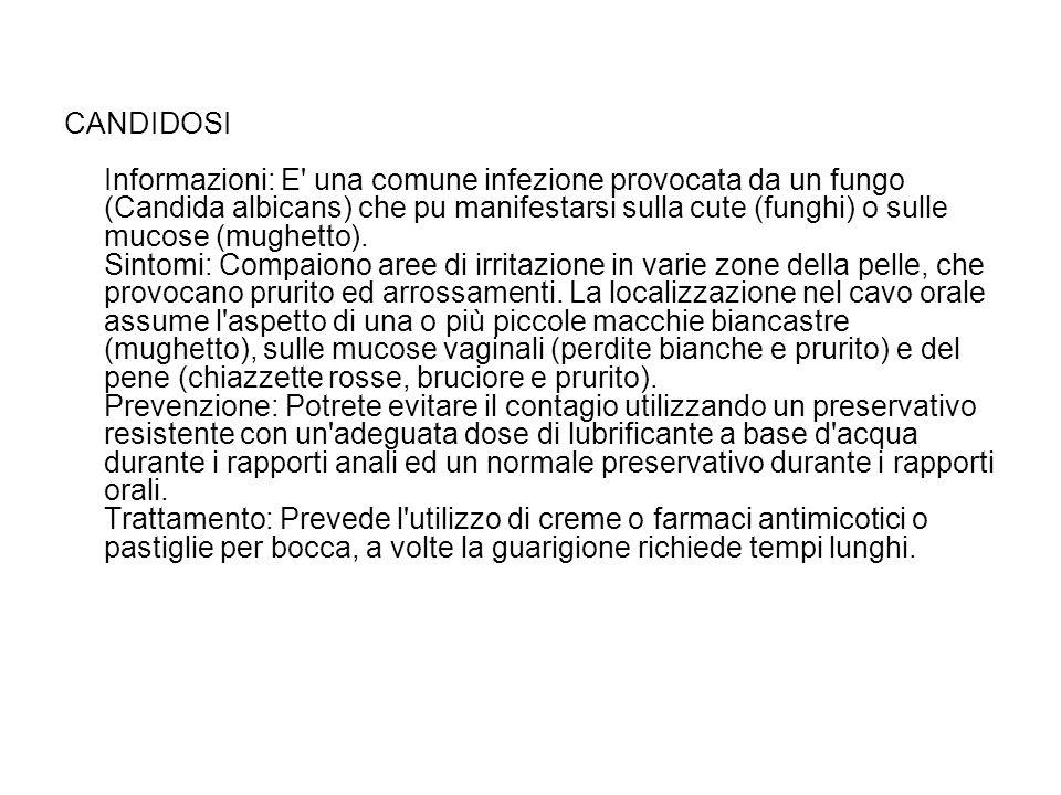 CANDIDOSI Informazioni: E una comune infezione provocata da un fungo (Candida albicans) che pu manifestarsi sulla cute (funghi) o sulle mucose (mughetto).