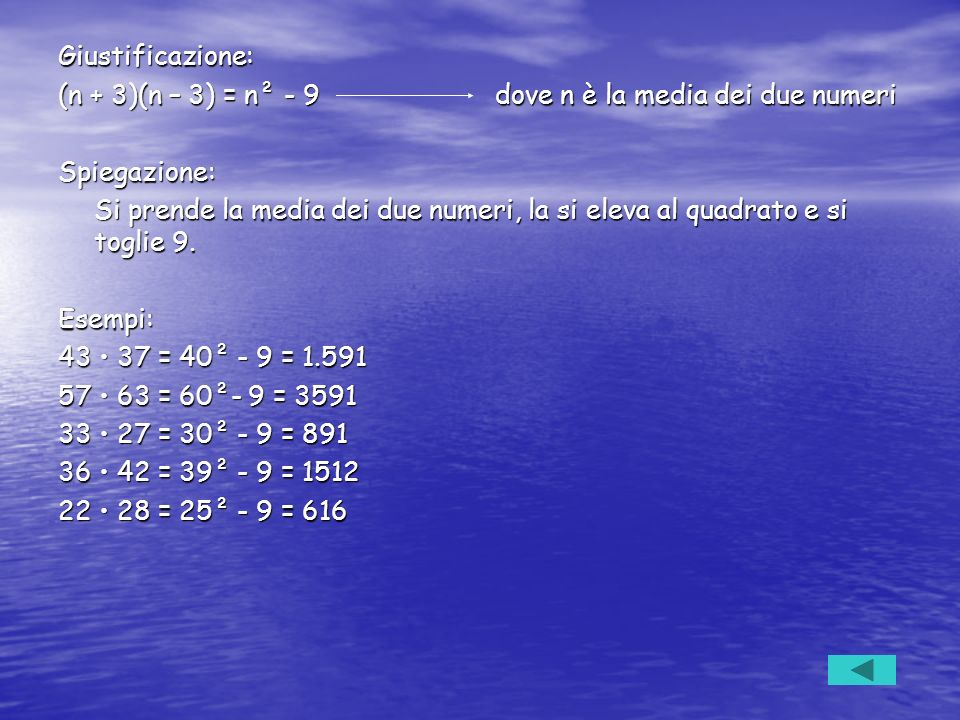 Giustificazione: (n + 3)(n – 3) = n² - 9 dove n è la media dei due numeri. Spiegazione: