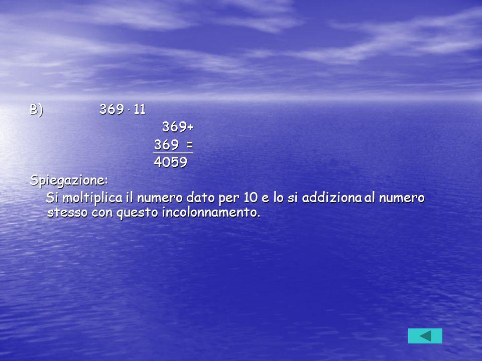 B) 369 . 11 369+ 369 = 4059. Spiegazione:
