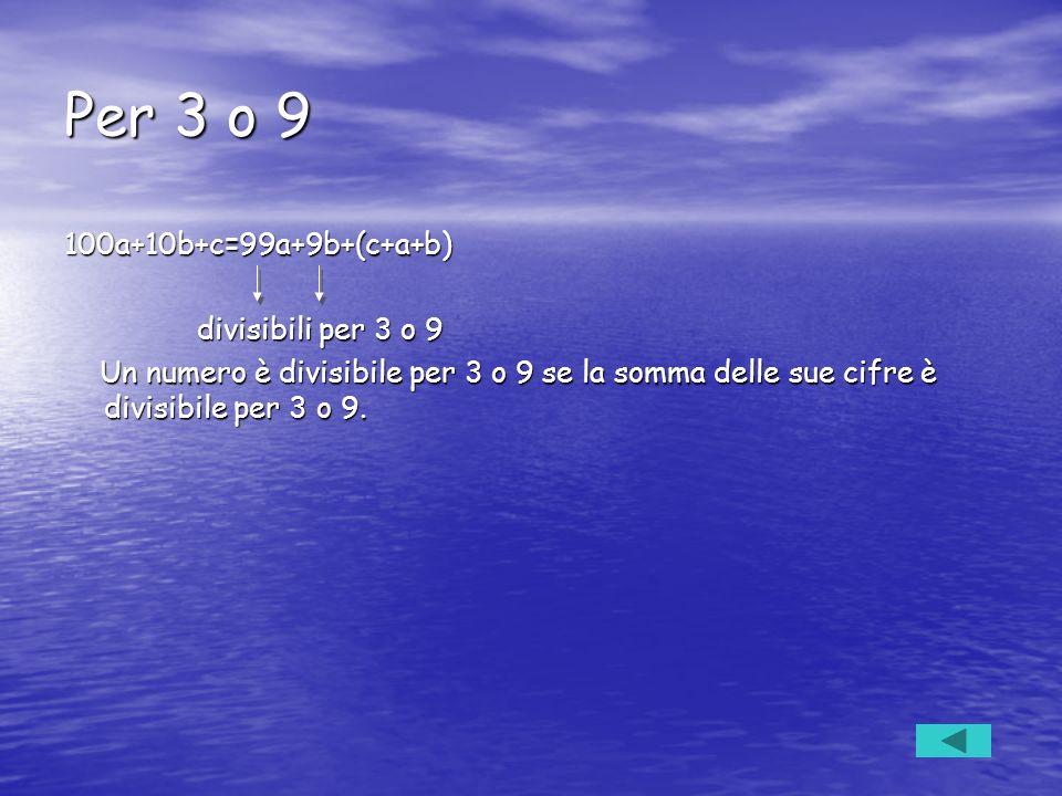 Per 3 o 9 100a+10b+c=99a+9b+(c+a+b) divisibili per 3 o 9