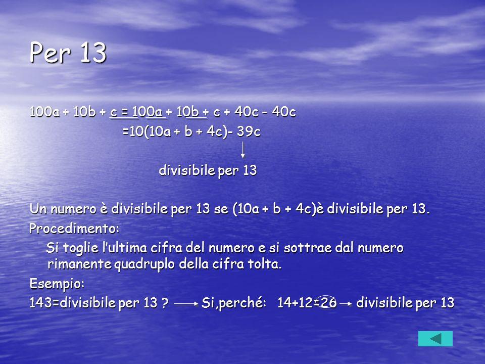 Per 13 100a + 10b + c = 100a + 10b + c + 40c - 40c. =10(10a + b + 4c)- 39c. divisibile per 13.