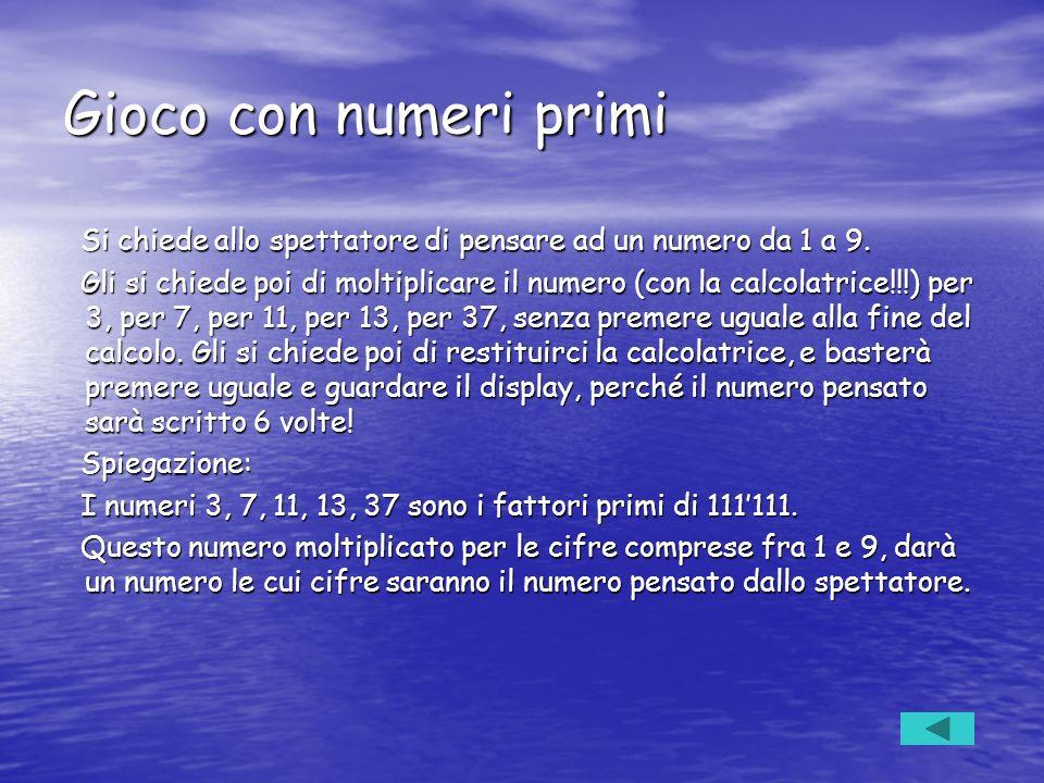 Gioco con numeri primi Si chiede allo spettatore di pensare ad un numero da 1 a 9.