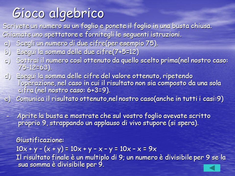 Gioco algebrico Scrivete un numero su un foglio e ponete il foglio in una busta chiusa. Chiamate uno spettatore e fornitegli le seguenti istruzioni.