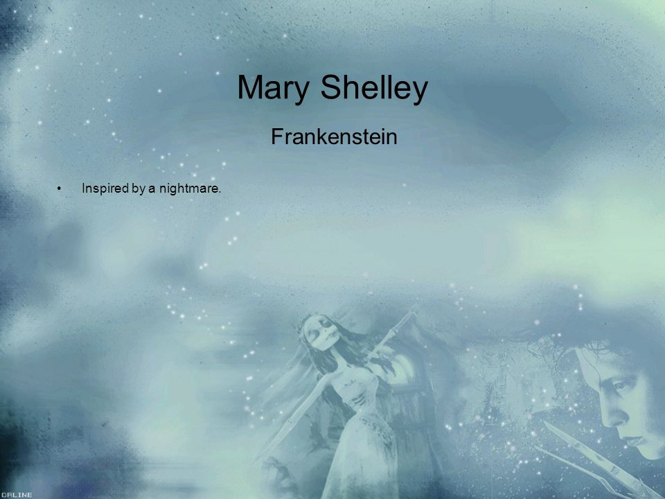Mary Shelley Frankenstein Inspired by a nightmare.