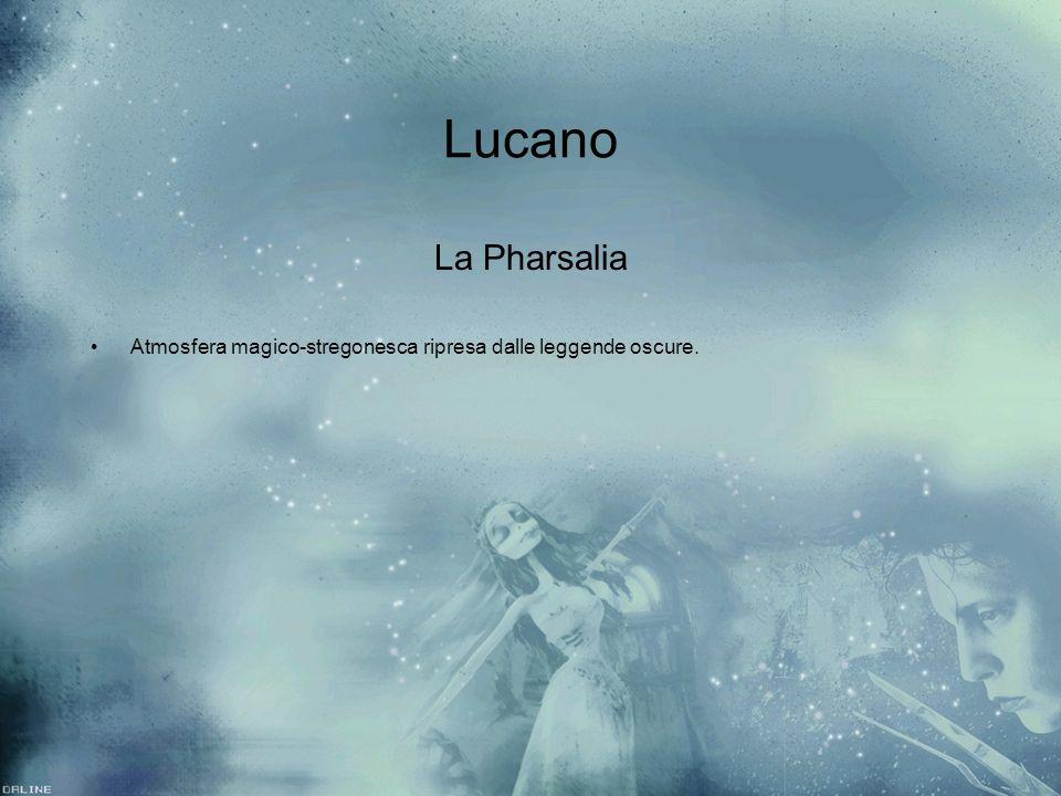 Lucano La Pharsalia Atmosfera magico-stregonesca ripresa dalle leggende oscure.