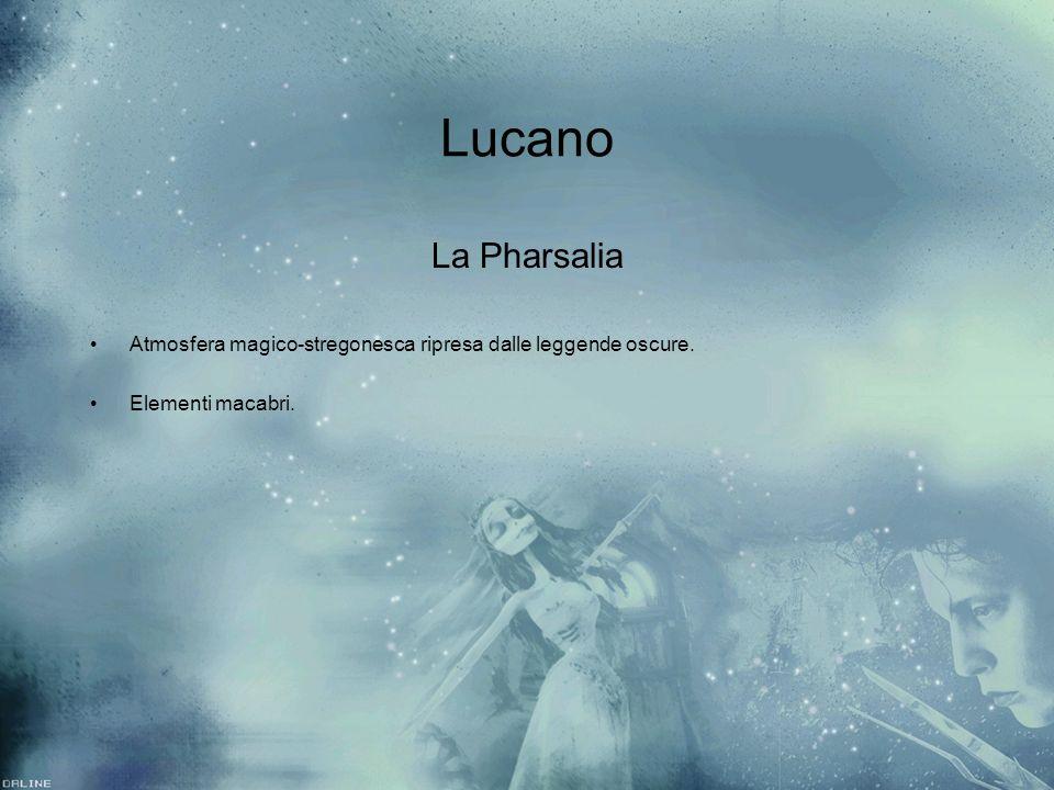 Lucano La Pharsalia Atmosfera magico-stregonesca ripresa dalle leggende oscure. Elementi macabri.
