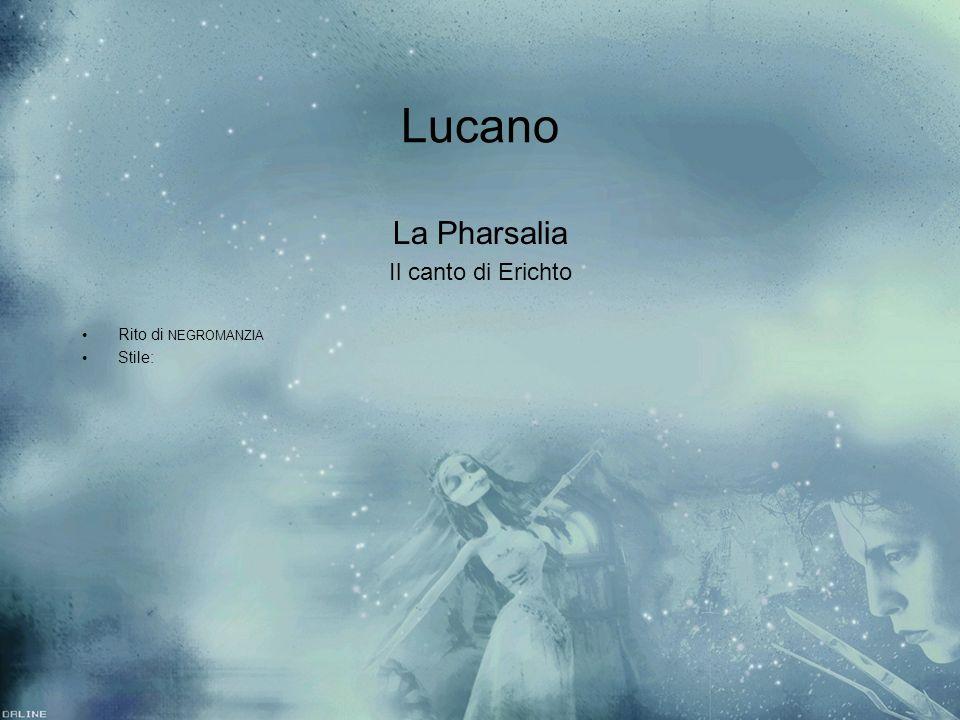 Lucano La Pharsalia Il canto di Erichto Rito di NEGROMANZIA Stile: