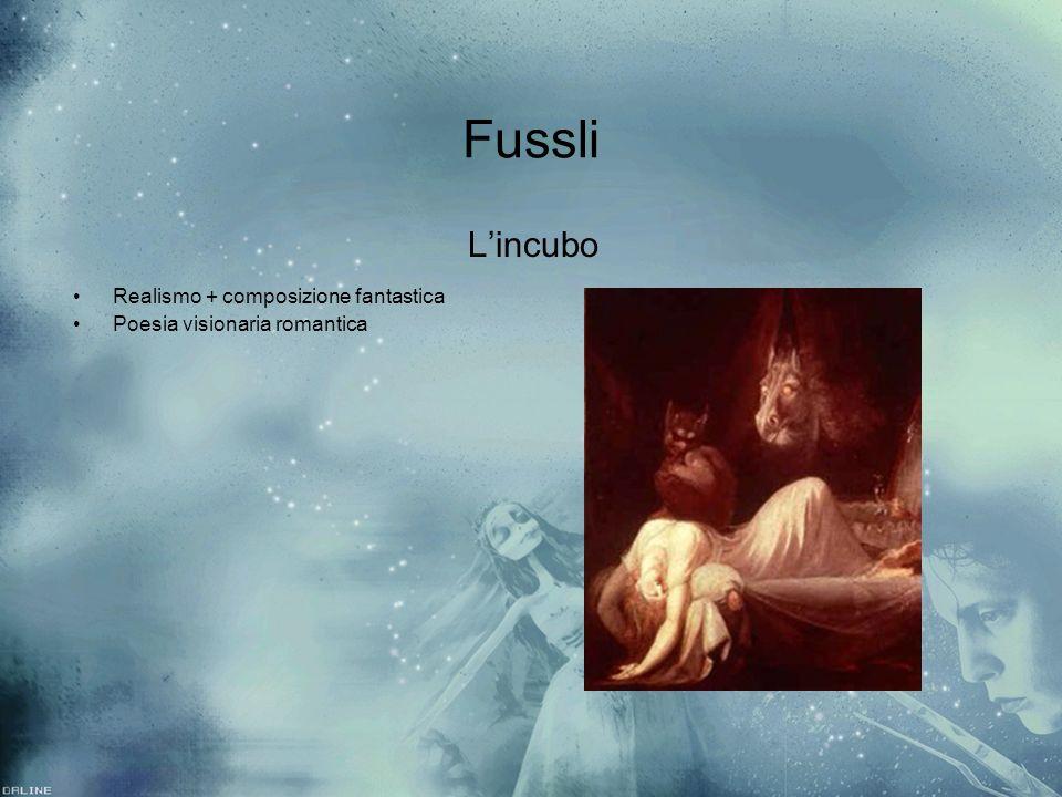 Fussli Realismo + composizione fantastica Poesia visionaria romantica
